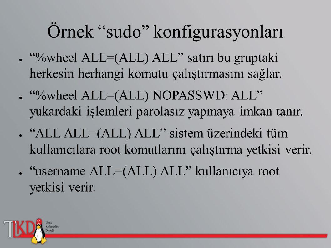 """Örnek """"sudo"""" konfigurasyonları ● """"%wheel ALL=(ALL) ALL"""" satırı bu gruptaki herkesin herhangi komutu çalıştırmasını sağlar. ● """"%wheel ALL=(ALL) NOPASSW"""