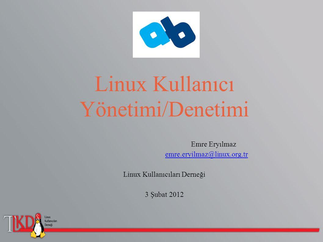 Linux Kullanıcı Yönetimi/Denetimi Emre Eryılmaz emre.eryilmaz@linux.org.tr Linux Kullanıcıları Derneği 3 Şubat 2012