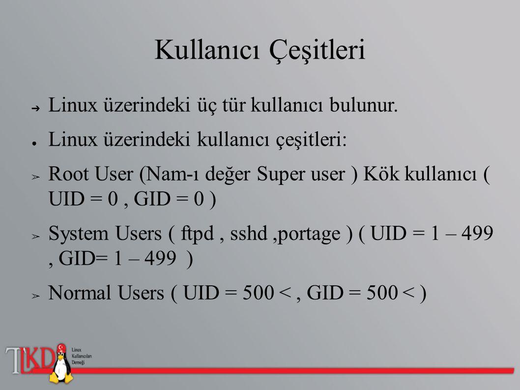Kullanıcı Çeşitleri ➔ Linux üzerindeki üç tür kullanıcı bulunur. ● Linux üzerindeki kullanıcı çeşitleri: ➢ Root User (Nam-ı değer Super user ) Kök kul