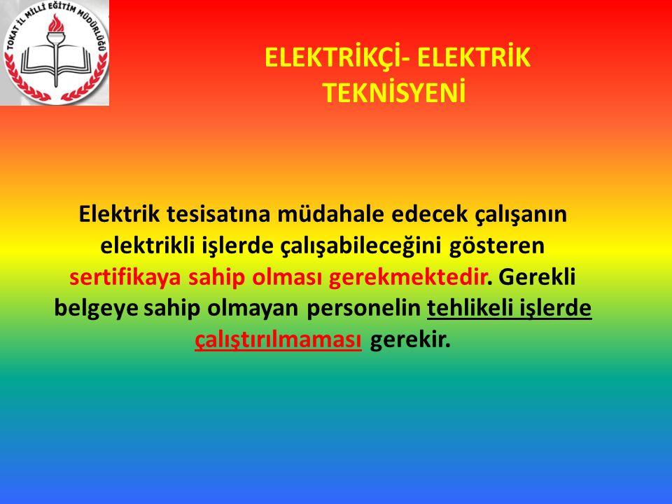 ELEKTRİKÇİ- ELEKTRİK TEKNİSYENİ Elektrik tesisatına müdahale edecek çalışanın elektrikli işlerde çalışabileceğini gösteren sertifikaya sahip olması gerekmektedir.