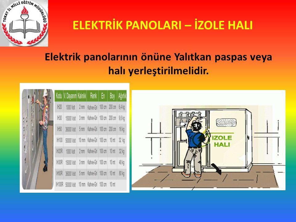 ELEKTRİK PANOLARI – İZOLE HALI Elektrik panolarının önüne Yalıtkan paspas veya halı yerleştirilmelidir.