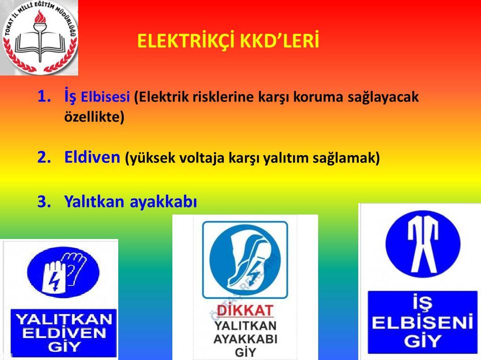 ELEKTRİKÇİ KKD'LERİ 1.İş Elbisesi (Elektrik risklerine karşı koruma sağlayacak özellikte) 2.Eldiven (yüksek voltaja karşı yalıtım sağlamak) 3.Yalıtkan
