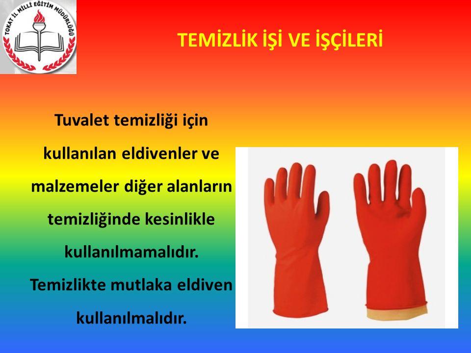 TEMİZLİK İŞİ VE İŞÇİLERİ Tuvalet temizliği için kullanılan eldivenler ve malzemeler diğer alanların temizliğinde kesinlikle kullanılmamalıdır.