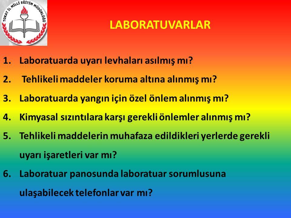LABORATUVARLAR 1.Laboratuarda uyarı levhaları asılmış mı? 2. Tehlikeli maddeler koruma altına alınmış mı? 3.Laboratuarda yangın için özel önlem alınmı