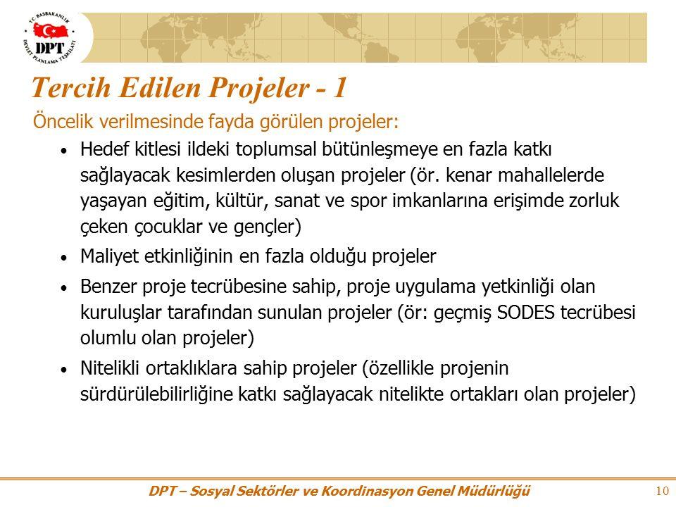 DPT – Sosyal Sektörler ve Koordinasyon Genel Müdürlüğü 10 Tercih Edilen Projeler - 1 Öncelik verilmesinde fayda görülen projeler: Hedef kitlesi ildeki toplumsal bütünleşmeye en fazla katkı sağlayacak kesimlerden oluşan projeler (ör.