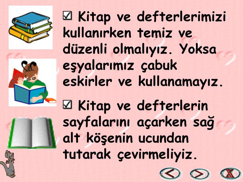 Kitap ve defterlerimizi kullanırken temiz ve düzenli olmalıyız.