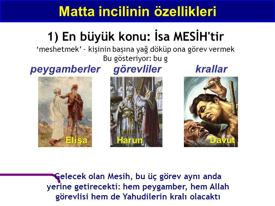 1) En büyük konu: İsa MESİH'tir 'meshetmek' - kişinin başına yağ döküp ona görev vermek Bu gösteriyor: bu g peygamberlergörevlilerkrallar Matta incili