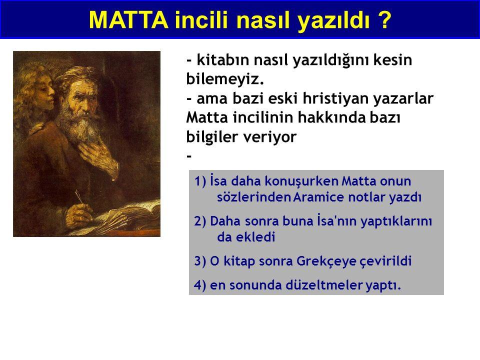 1) İsa daha konuşurken Matta onun sözlerinden Aramice notlar yazdı 2) Daha sonra buna İsa nın yaptıklarını da ekledi 3) O kitap sonra Grekçeye çevirildi 4) en sonunda düzeltmeler yaptı.