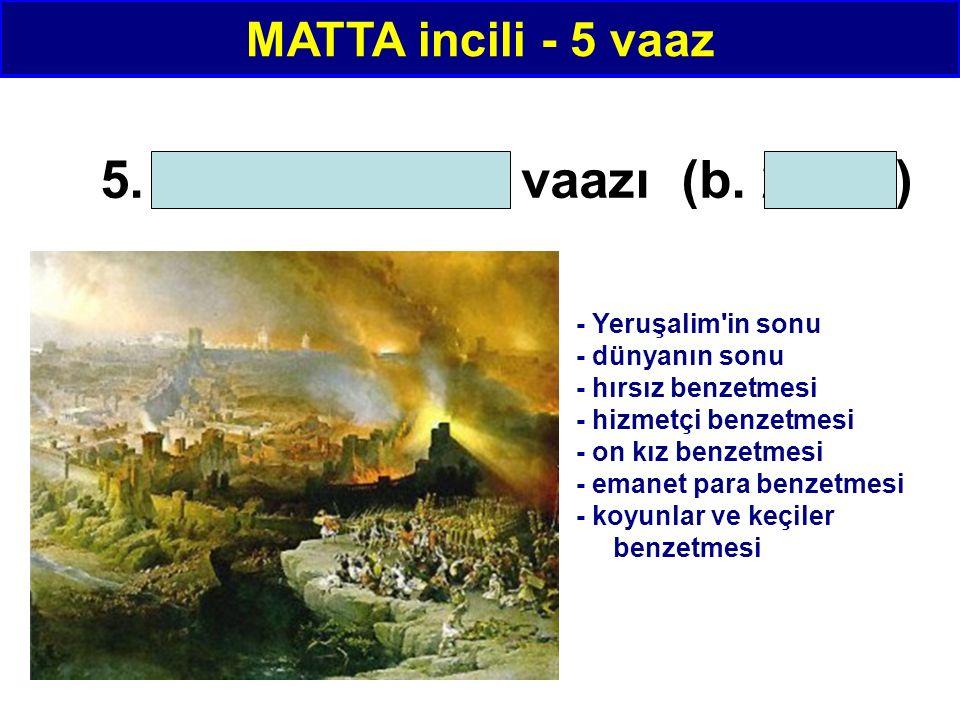 5. Son zamanlar vaazı (b. 24-25) MATTA incili - 5 vaaz - Yeruşalim'in sonu - dünyanın sonu - hırsız benzetmesi - hizmetçi benzetmesi - on kız benzetme