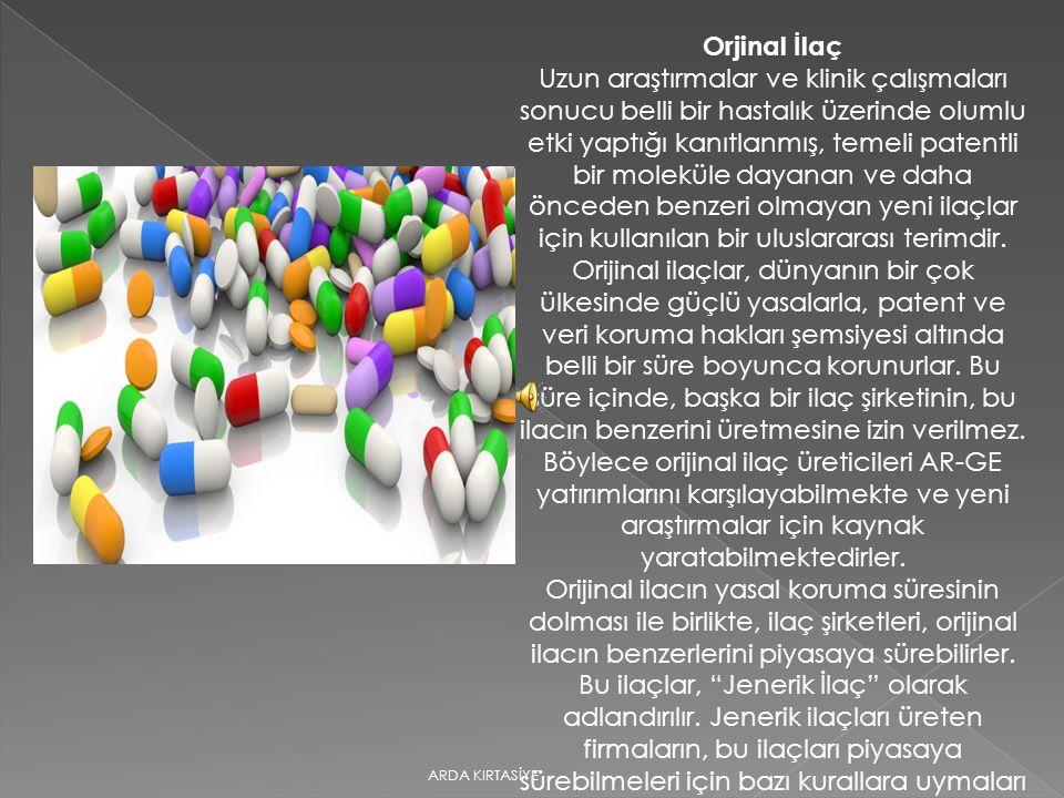Orjinal İlaç Uzun araştırmalar ve klinik çalışmaları sonucu belli bir hastalık üzerinde olumlu etki yaptığı kanıtlanmış, temeli patentli bir moleküle