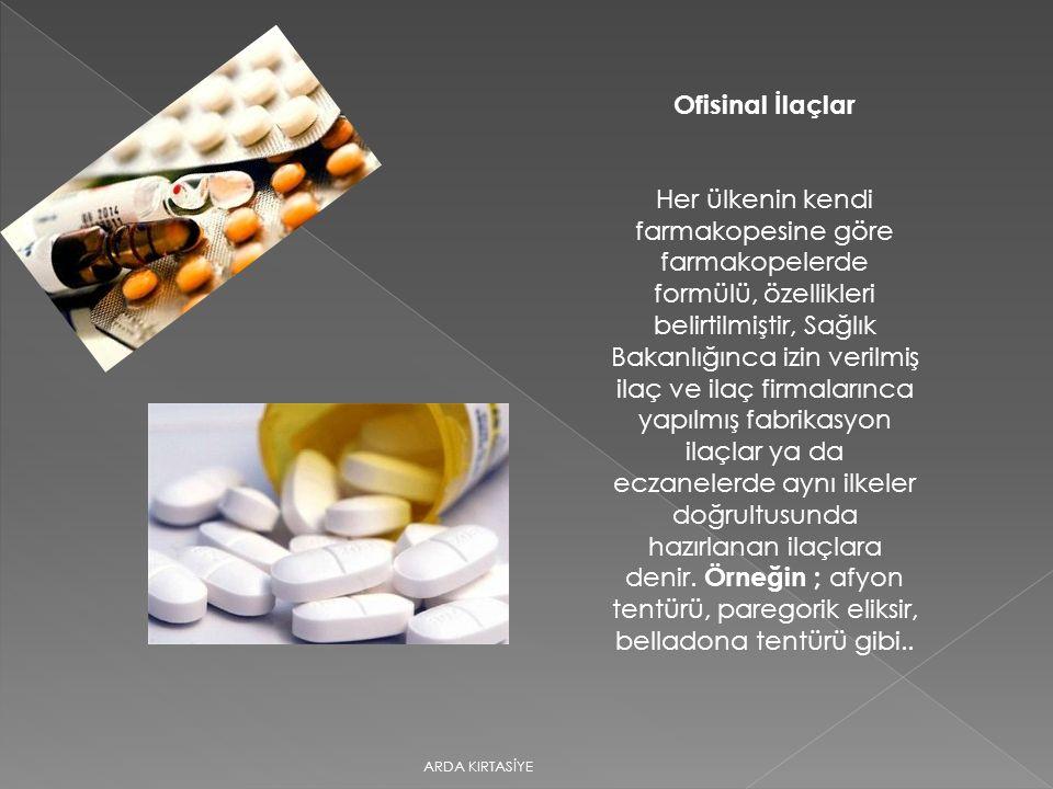 Ofisinal İlaçlar Her ülkenin kendi farmakopesine göre farmakopelerde formülü, özellikleri belirtilmiştir, Sağlık Bakanlığınca izin verilmiş ilaç ve il