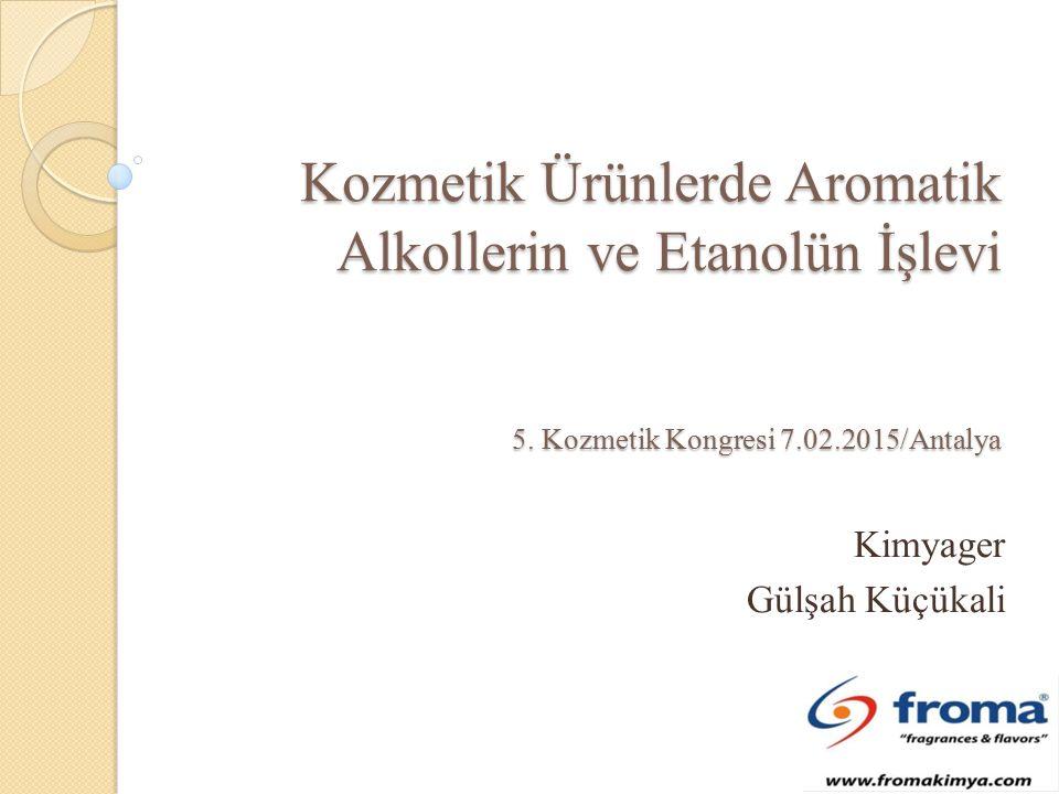 Kozmetik Ürünlerde Aromatik Alkollerin ve Etanolün İşlevi 5.