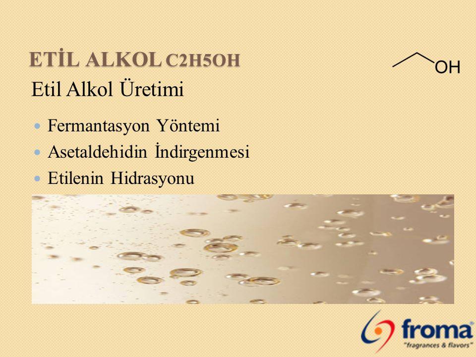 ETİL ALKOL C2H5OH Etil Alkol Üretimi Fermantasyon Yöntemi Asetaldehidin İndirgenmesi Etilenin Hidrasyonu