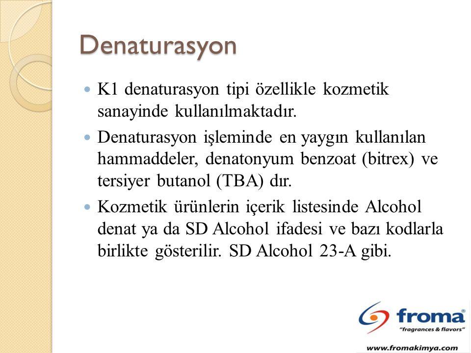 Denaturasyon K1 denaturasyon tipi özellikle kozmetik sanayinde kullanılmaktadır.