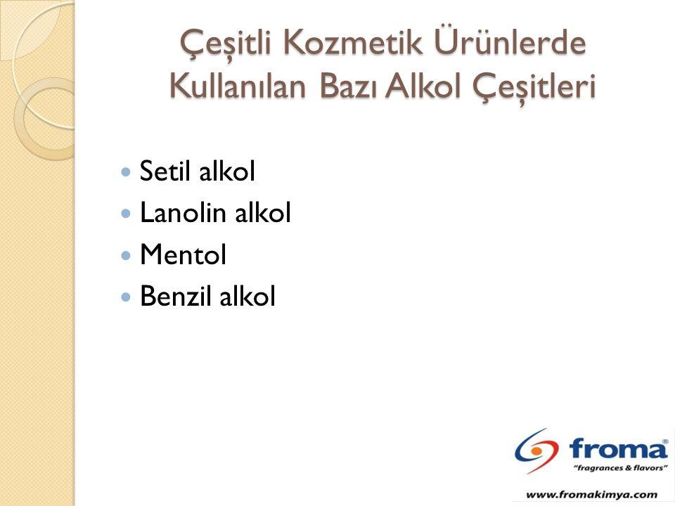 Çeşitli Kozmetik Ürünlerde Kullanılan Bazı Alkol Çeşitleri Setil alkol Lanolin alkol Mentol Benzil alkol