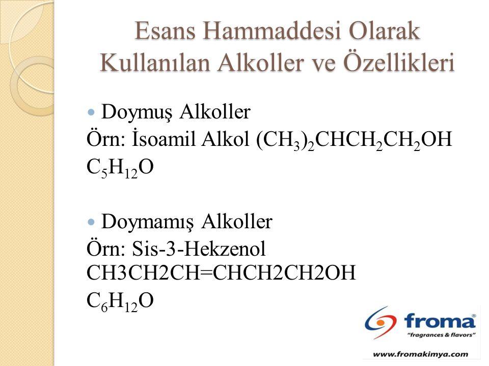 Esans Hammaddesi Olarak Kullanılan Alkoller ve Özellikleri Doymuş Alkoller Örn: İsoamil Alkol (CH 3 ) 2 CHCH 2 CH 2 OH C 5 H 12 O Doymamış Alkoller Örn: Sis-3-Hekzenol CH3CH2CH=CHCH2CH2OH C 6 H 12 O