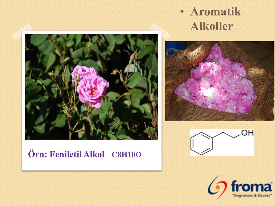 Aromatik Alkoller Örn: Feniletil Alkol C8H10O