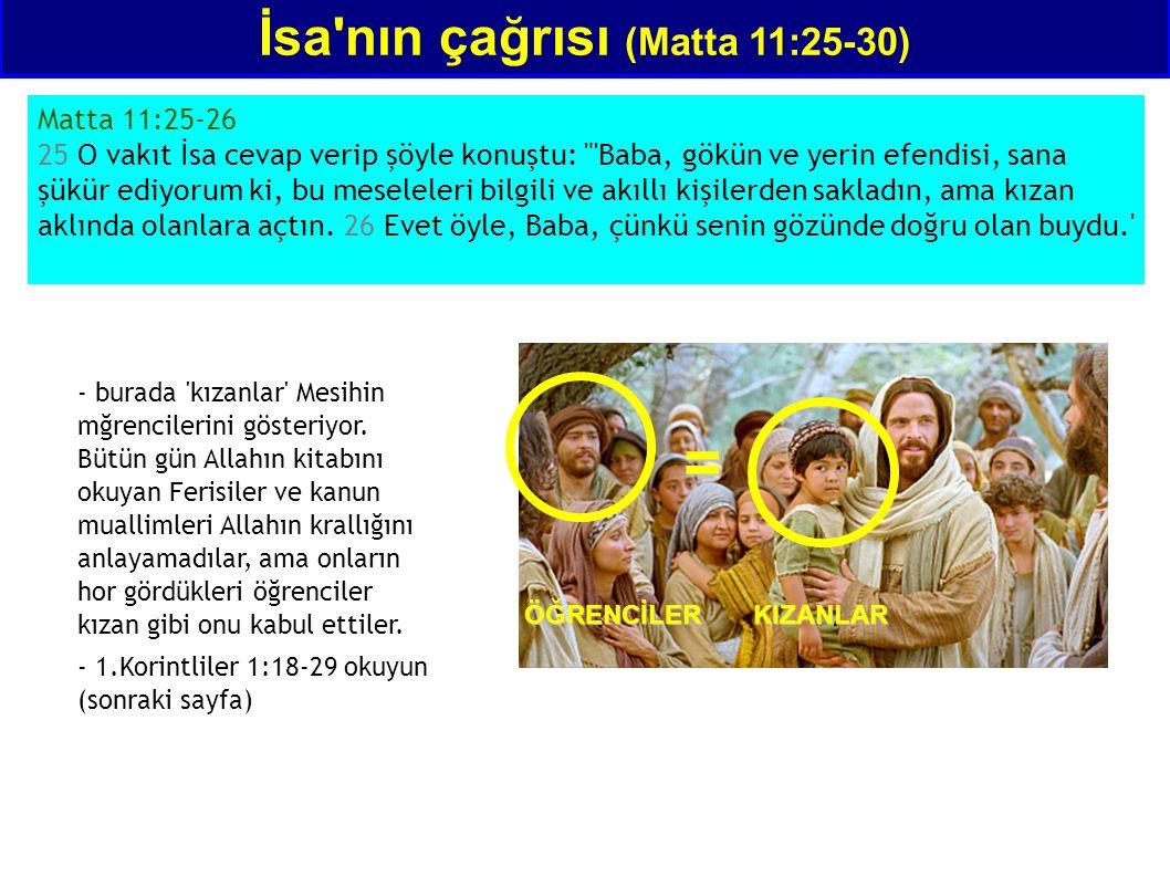 İsa'nın çağrısı (Matta 11:25-30) Matta 11:25-26 25 O vakıt İsa cevap verip şöyle konuştu:
