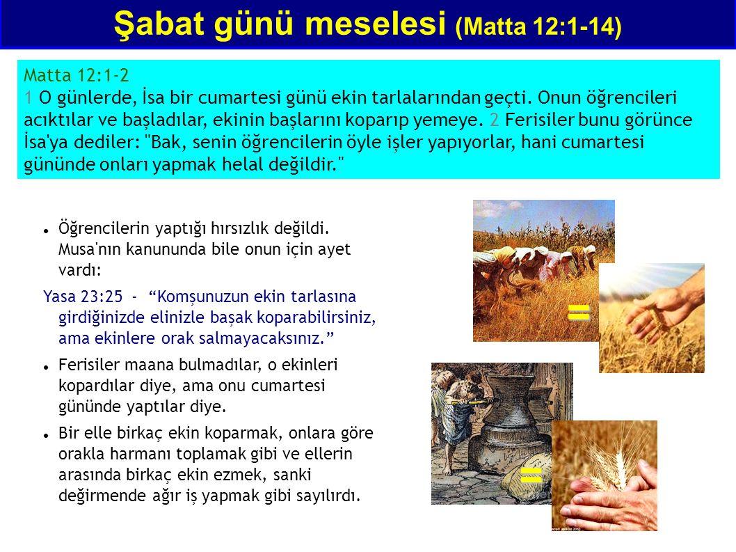 Şabat günü meselesi (Matta 12:1-14) Matta 12:1-2 1 O günlerde, İsa bir cumartesi günü ekin tarlalarından geçti. Onun öğrencileri acıktılar ve başladıl