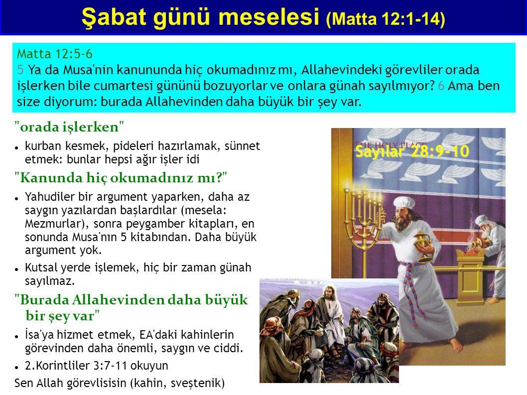 Matta 12:5-6 5 Ya da Musa'nin kanununda hiç okumadınız mı, Allahevindeki görevliler orada işlerken bile cumartesi gününü bozuyorlar ve onlara günah sa