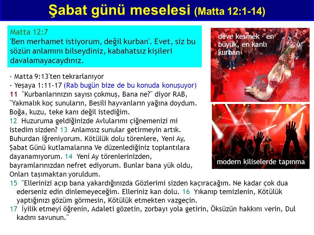 Matta 12:7 'Ben merhamet istiyorum, değil kurban'. Evet, siz bu sözün anlamını bilseydiniz, kabahatsız kişileri davalamayacaydınız. Şabat günü meseles