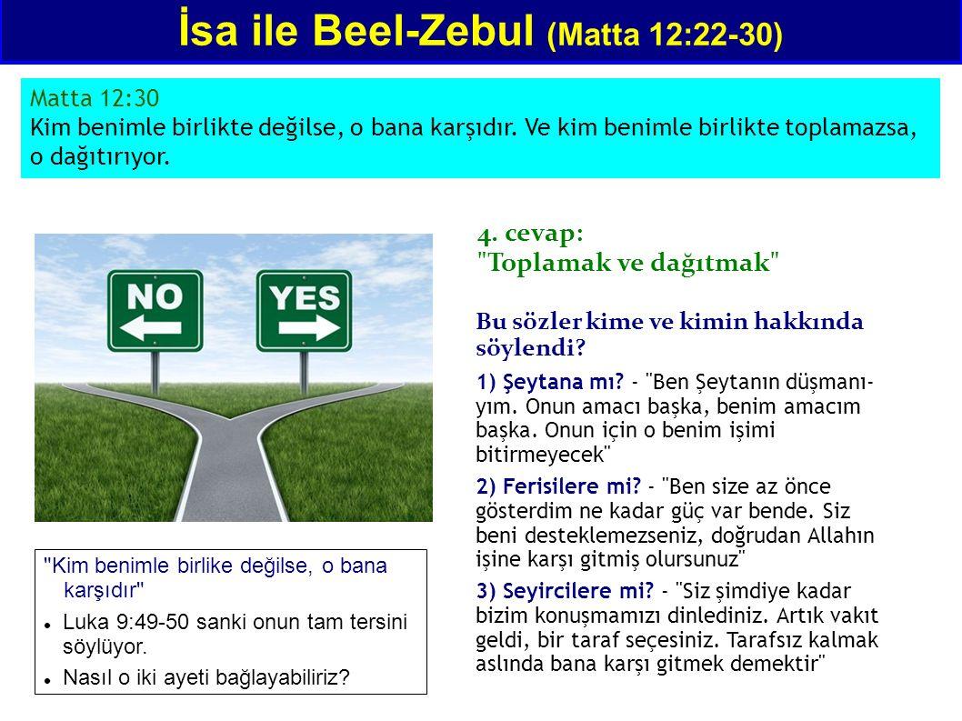 Matta 12:30 Kim benimle birlikte değilse, o bana karşıdır. Ve kim benimle birlikte toplamazsa, o dağıtırıyor. İsa ile Beel-Zebul (Matta 12:22-30) 4. c