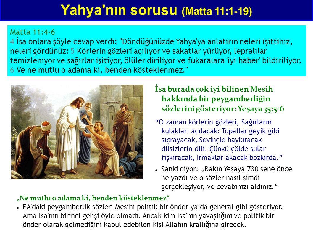 İsa nın çağrısı (Matta 11:25-30) Matta 11:25-26 25 O vakıt İsa cevap verip şöyle konuştu: Baba, gökün ve yerin efendisi, sana şükür ediyorum ki, bu meseleleri bilgili ve akıllı kişilerden sakladın, ama kızan aklında olanlara açtın.