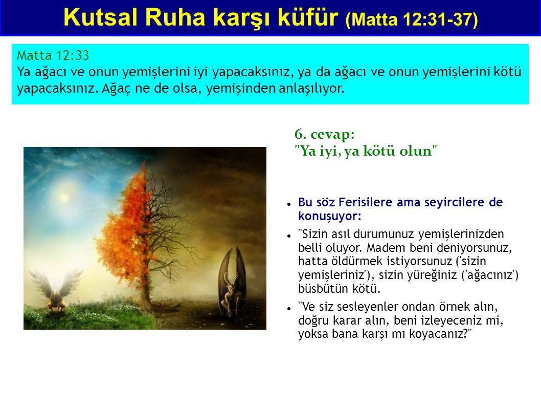 Matta 12:33 Ya ağacı ve onun yemişlerini iyi yapacaksınız, ya da ağacı ve onun yemişlerini kötü yapacaksınız. Ağaç ne de olsa, yemişinden anlaşılıyor.