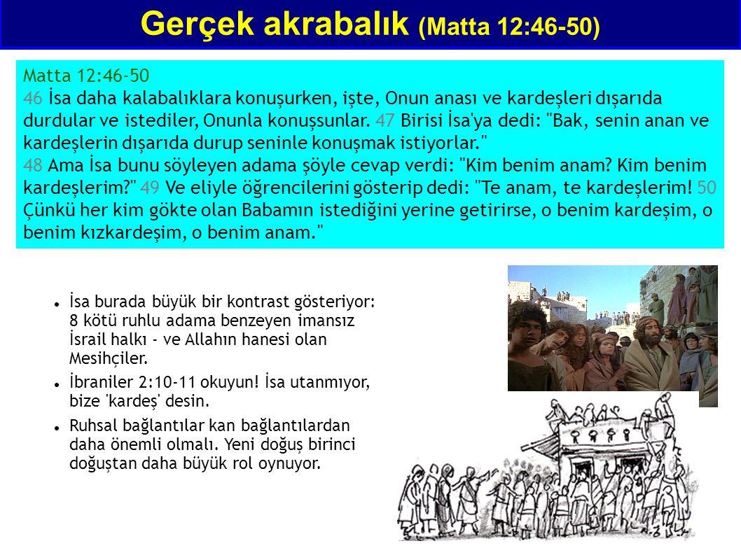 Gerçek akrabalık (Matta 12:46-50) Matta 12:46-50 46 İsa daha kalabalıklara konuşurken, işte, Onun anası ve kardeşleri dışarıda durdular ve istediler,