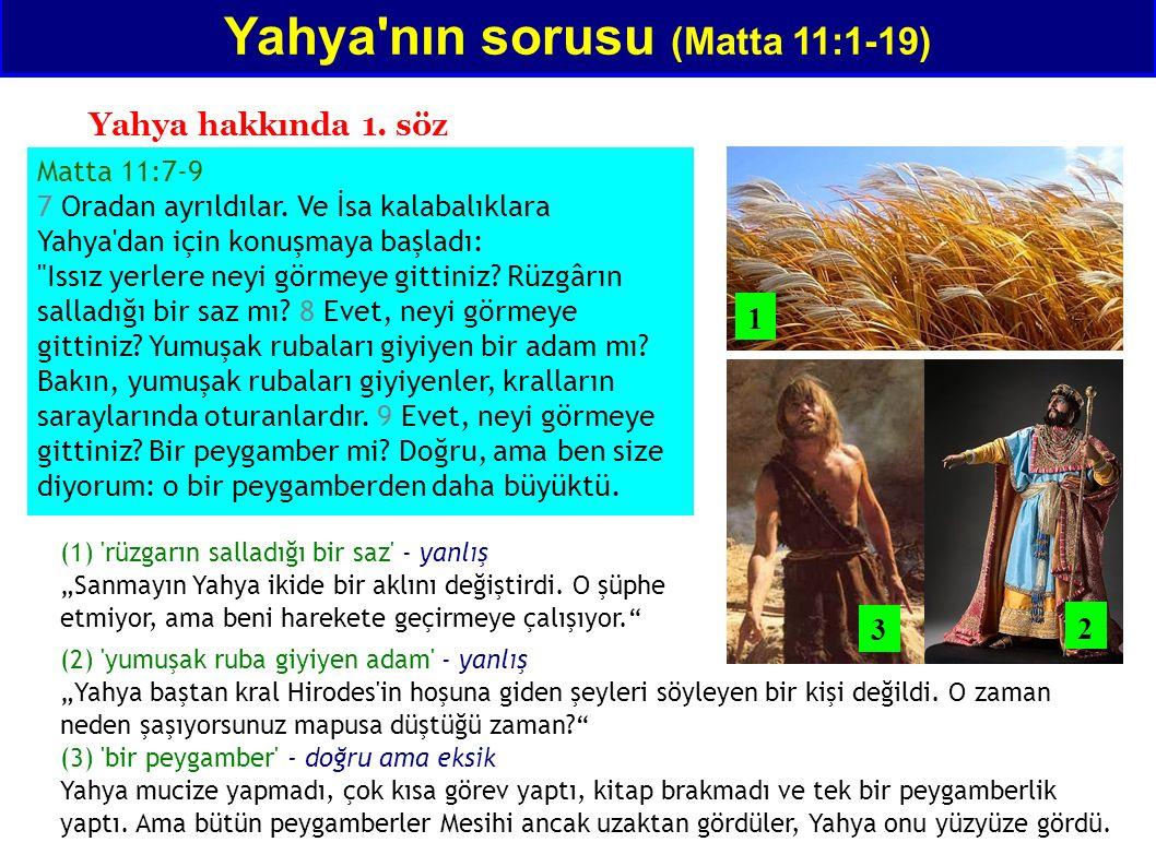 Matta 11:10-11 10 Kitap ta yazılı olan şu sözler Yahya dan için yazıldı: İşte, ben habercimi senin önünden yolluyorum.