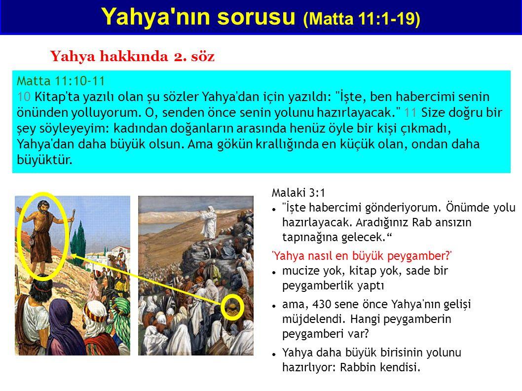 Matta 11:10-11 10 Kitap'ta yazılı olan şu sözler Yahya'dan için yazıldı: