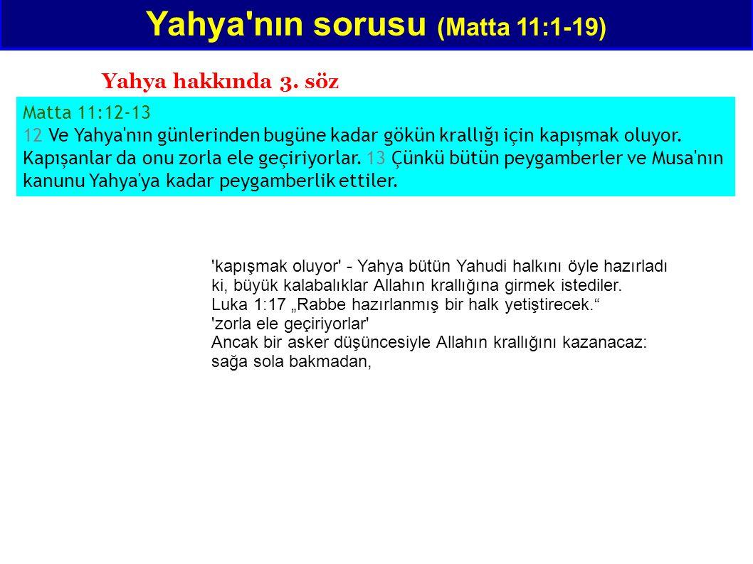 Matta 11:12-13 12 Ve Yahya'nın günlerinden bugüne kadar gökün krallığı için kapışmak oluyor. Kapışanlar da onu zorla ele geçiriyorlar. 13 Çünkü bütün