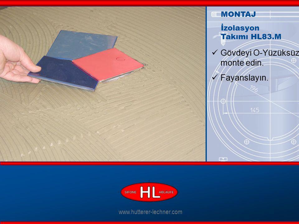 www.hutterer-lechner.com Gövdeyi O-Yüzüksüz monte edin. Fayanslayın. MONTAJ İzolasyon Takımı HL83.M