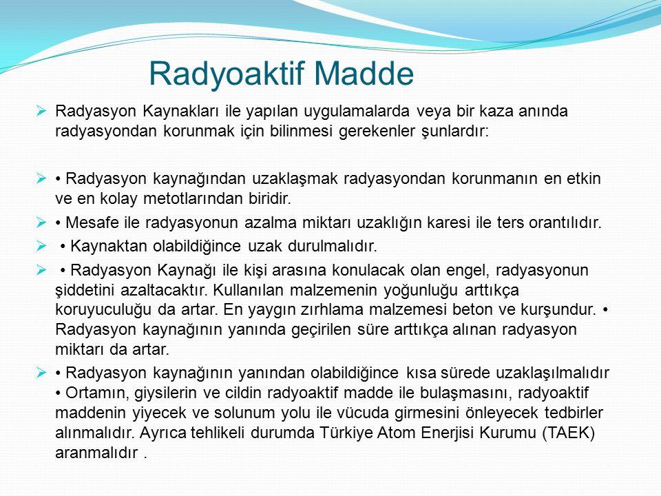 Radyoaktif Madde  Radyasyon Kaynakları ile yapılan uygulamalarda veya bir kaza anında radyasyondan korunmak için bilinmesi gerekenler şunlardır:  Ra