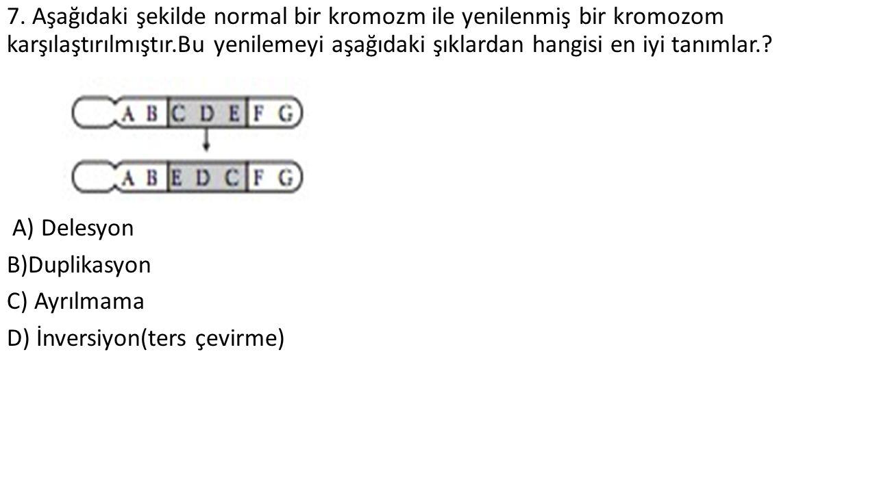 7. Aşağıdaki şekilde normal bir kromozm ile yenilenmiş bir kromozom karşılaştırılmıştır.Bu yenilemeyi aşağıdaki şıklardan hangisi en iyi tanımlar.? A)