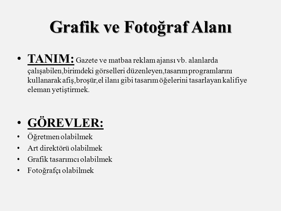 Grafik ve Fotoğraf Alanı TANIM: Gazete ve matbaa reklam ajansı vb. alanlarda çalışabilen,birimdeki görselleri düzenleyen,tasarım programlarını kullana