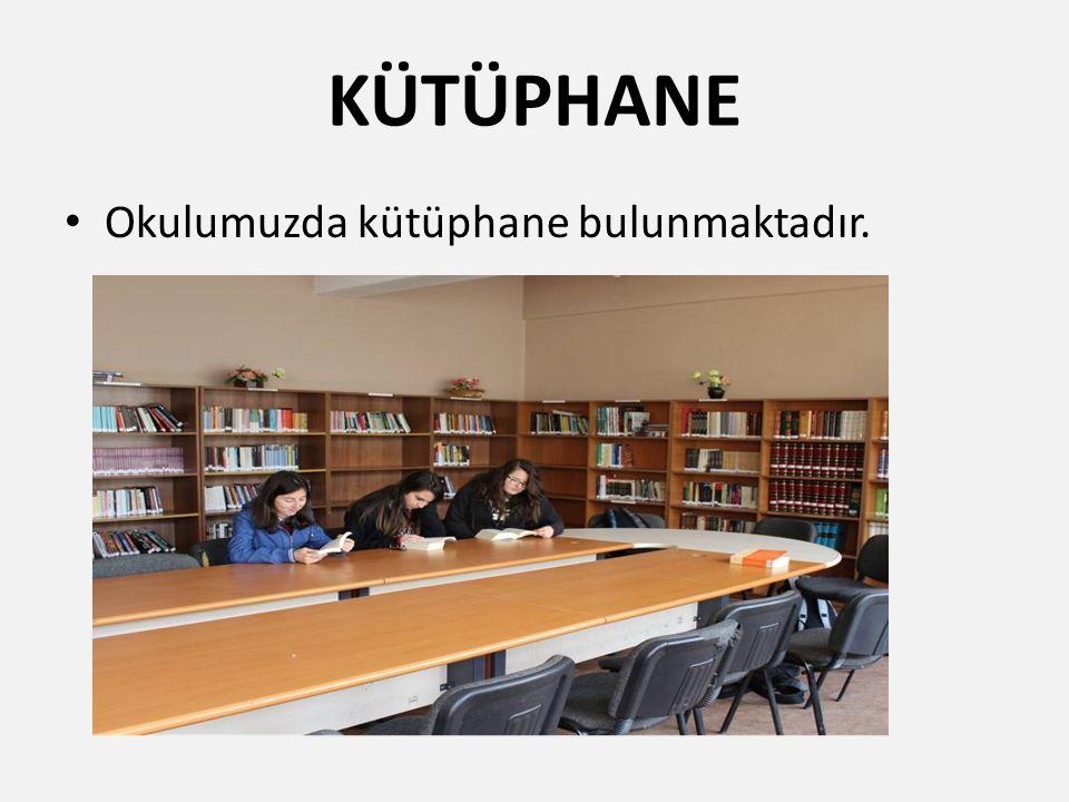 KÜTÜPHANE Okulumuzda kütüphane bulunmaktadır.
