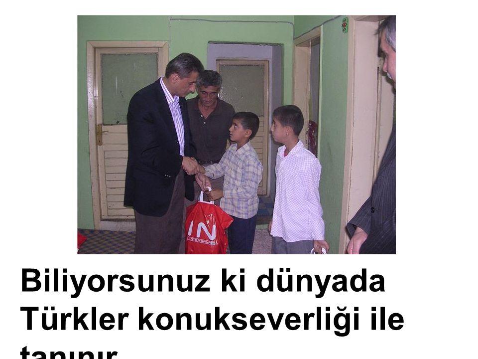 Biliyorsunuz ki dünyada Türkler konukseverliği ile tanınır.