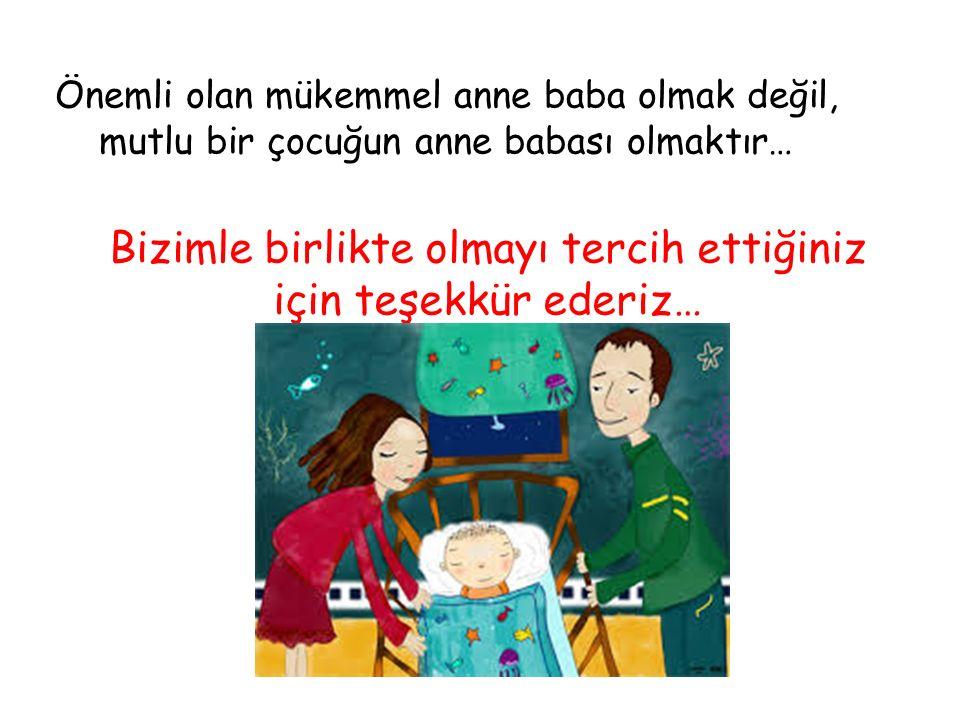 Bizimle birlikte olmayı tercih ettiğiniz için teşekkür ederiz… Önemli olan mükemmel anne baba olmak değil, mutlu bir çocuğun anne babası olmaktır…