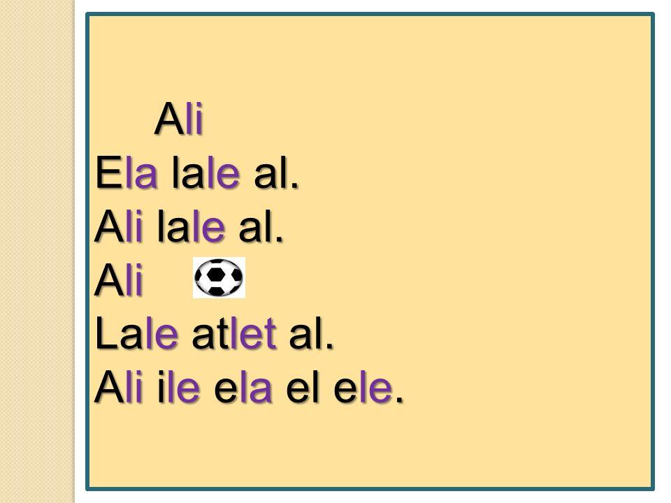 Ali Ela lale al. Ali lale al. Ali at. Lale atlet al. Ali ile ela el ele.