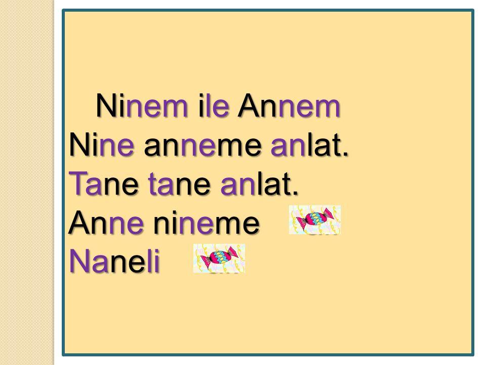 Ninem ile Annem Nine anneme anlat. Tane tane anlat. Anne nineme al. Naneli al.
