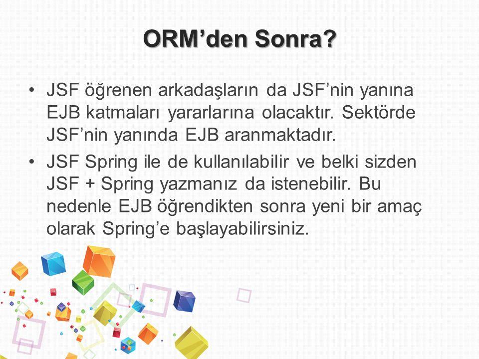 ORM'den Sonra. JSF öğrenen arkadaşların da JSF'nin yanına EJB katmaları yararlarına olacaktır.