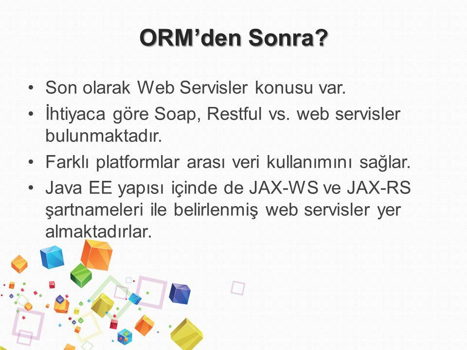 ORM'den Sonra. Son olarak Web Servisler konusu var.