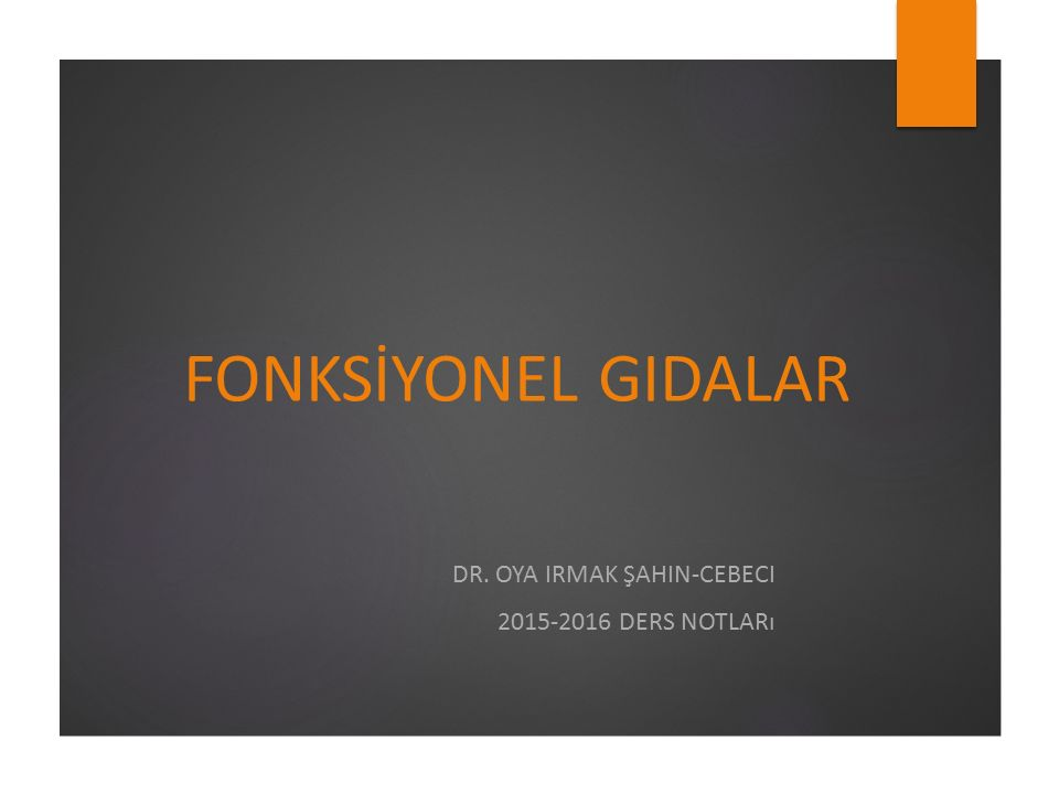 FONKSİYONEL GIDALAR DR. OYA IRMAK ŞAHIN-CEBECI 2015-2016 DERS NOTLARı
