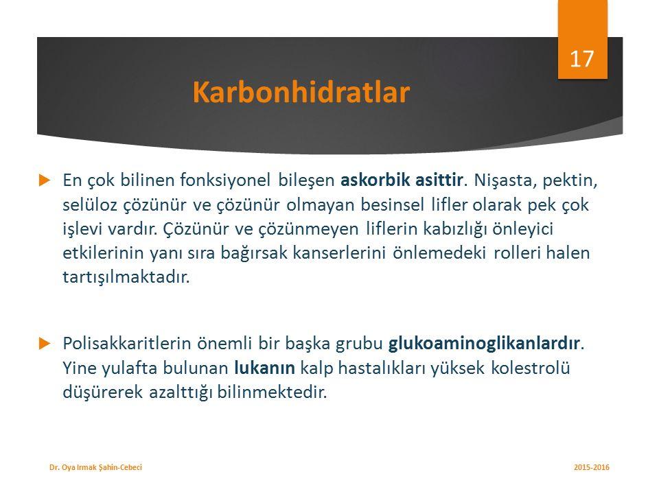 Karbonhidratlar  En çok bilinen fonksiyonel bileşen askorbik asittir.