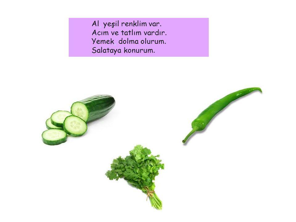 Al, yeşil renklim var. Acım ve tatlım vardır. Yemek, dolma olurum. Salataya konurum.,