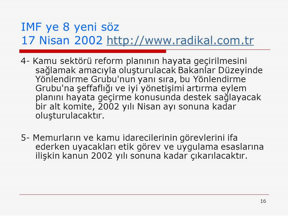 16 IMF ye 8 yeni söz 17 Nisan 2002 http://www.radikal.com.trhttp://www.radikal.com.tr 4- Kamu sektörü reform planının hayata geçirilmesini sağlamak am
