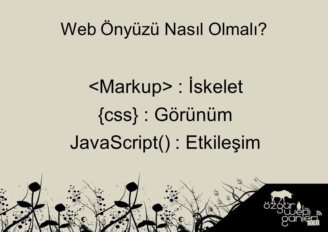 Web Önyüzü Nasıl Olmalı? : İskelet {css} : Görünüm JavaScript() : Etkileşim