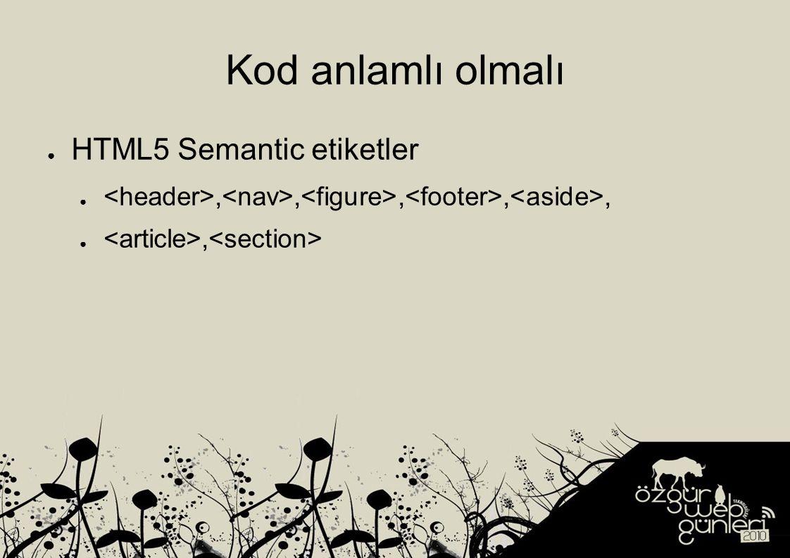 Kod anlamlı olmalı ● HTML5 Semantic etiketler ●,,,,, ●,
