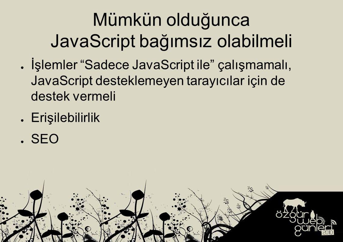Mümkün olduğunca JavaScript bağımsız olabilmeli ● İşlemler Sadece JavaScript ile çalışmamalı, JavaScript desteklemeyen tarayıcılar için de destek vermeli ● Erişilebilirlik ● SEO